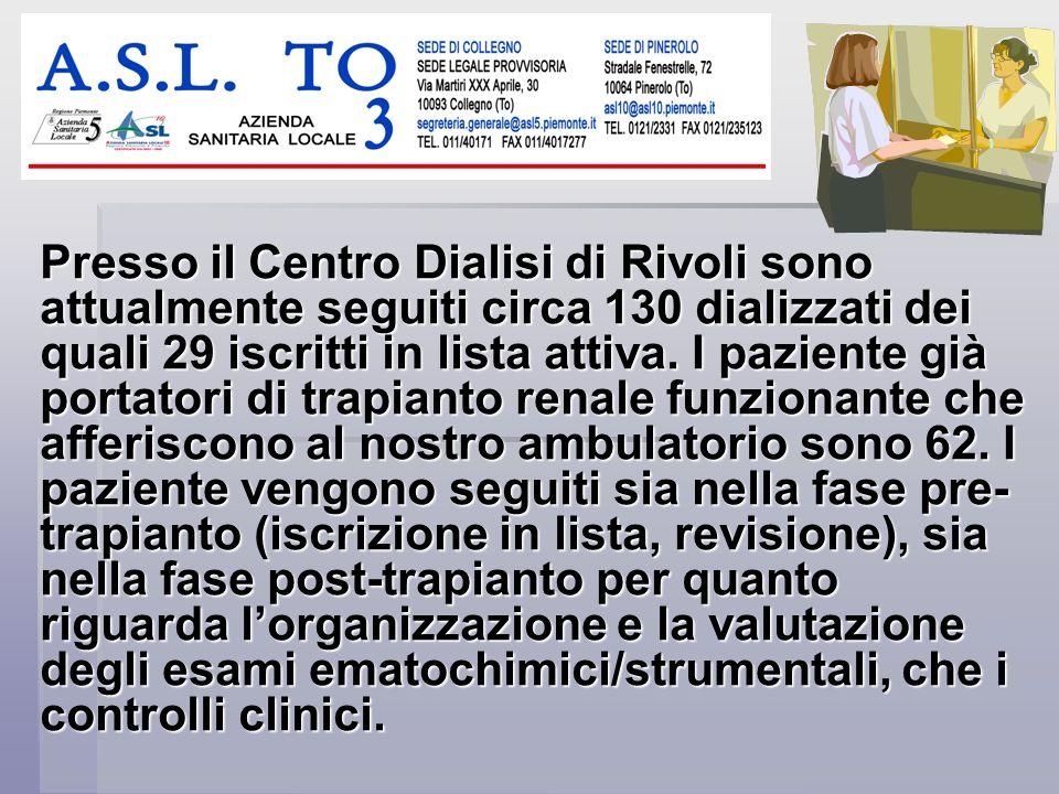 Presso il Centro Dialisi di Rivoli sono attualmente seguiti circa 130 dializzati dei quali 29 iscritti in lista attiva.