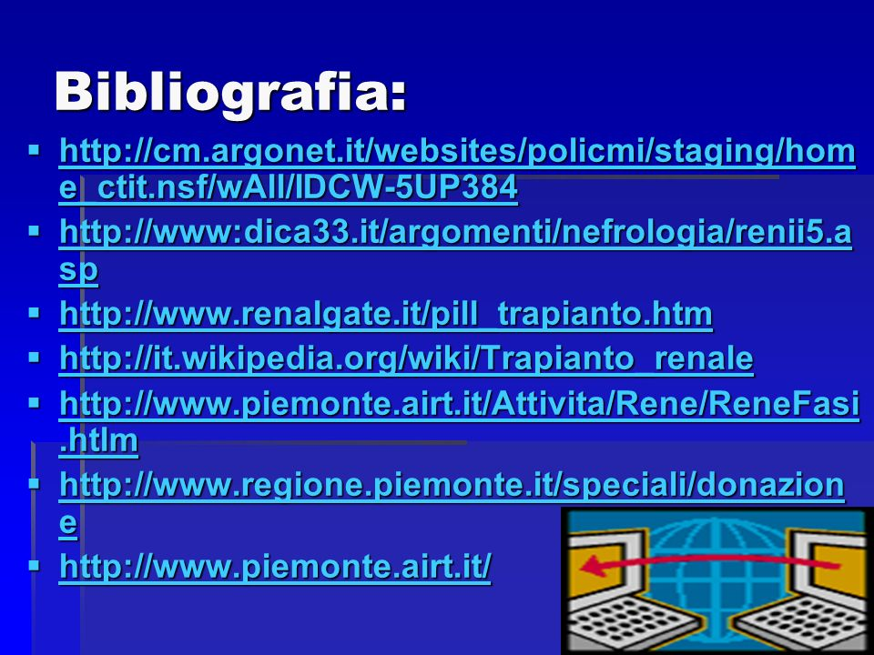 Bibliografia: http://cm.argonet.it/websites/policmi/staging/home_ctit.nsf/wAll/IDCW-5UP384. http://www:dica33.it/argomenti/nefrologia/renii5.asp.