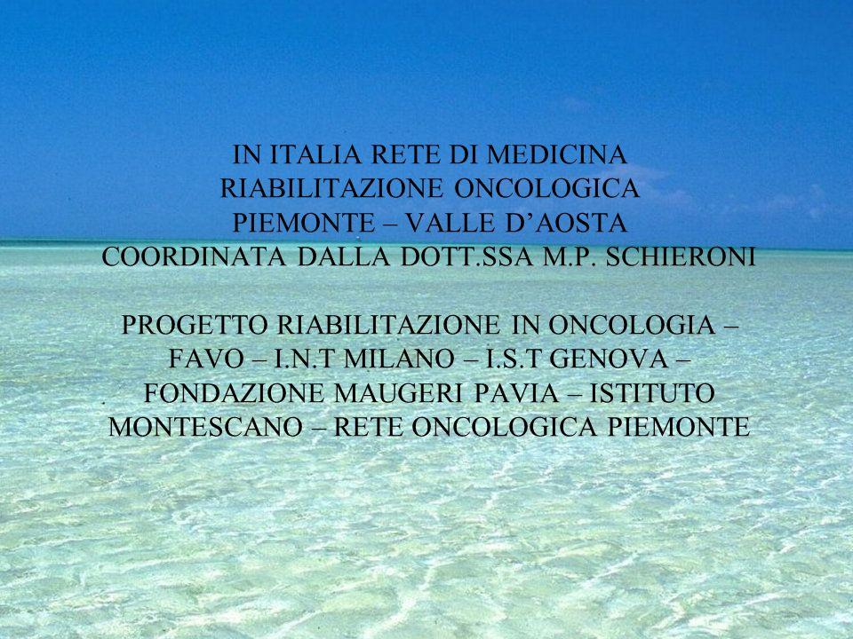 IN ITALIA RETE DI MEDICINA RIABILITAZIONE ONCOLOGICA PIEMONTE – VALLE D'AOSTA COORDINATA DALLA DOTT.SSA M.P.