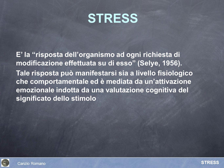 STRESS E' la risposta dell'organismo ad ogni richiesta di modificazione effettuata su di esso (Selye, 1956).