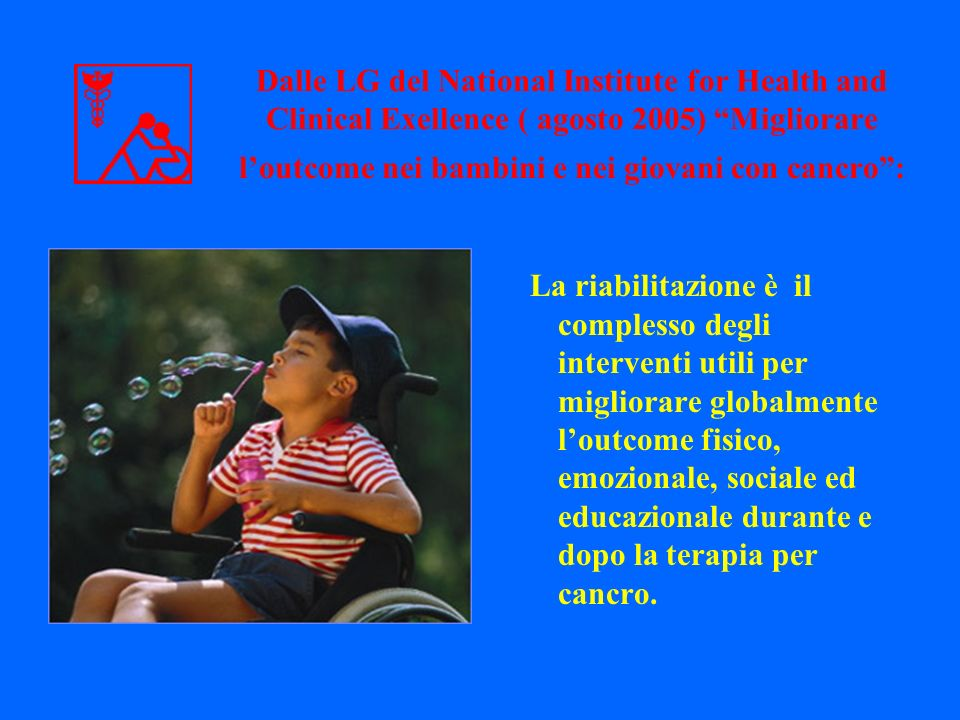 Dalle LG del National Institute for Health and Clinical Exellence ( agosto 2005) Migliorare l'outcome nei bambini e nei giovani con cancro :