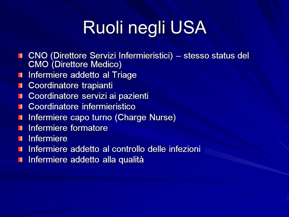 Ruoli negli USA CNO (Direttore Servizi Infermieristici) – stesso status del CMO (Direttore Medico) Infermiere addetto al Triage.