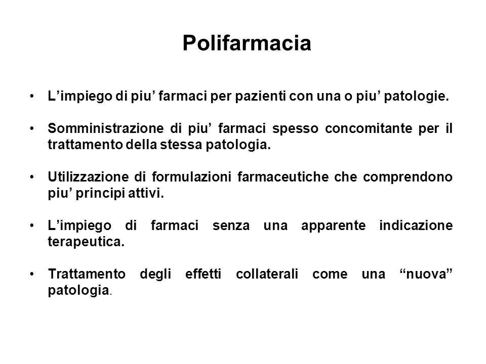 Polifarmacia L'impiego di piu' farmaci per pazienti con una o piu' patologie.