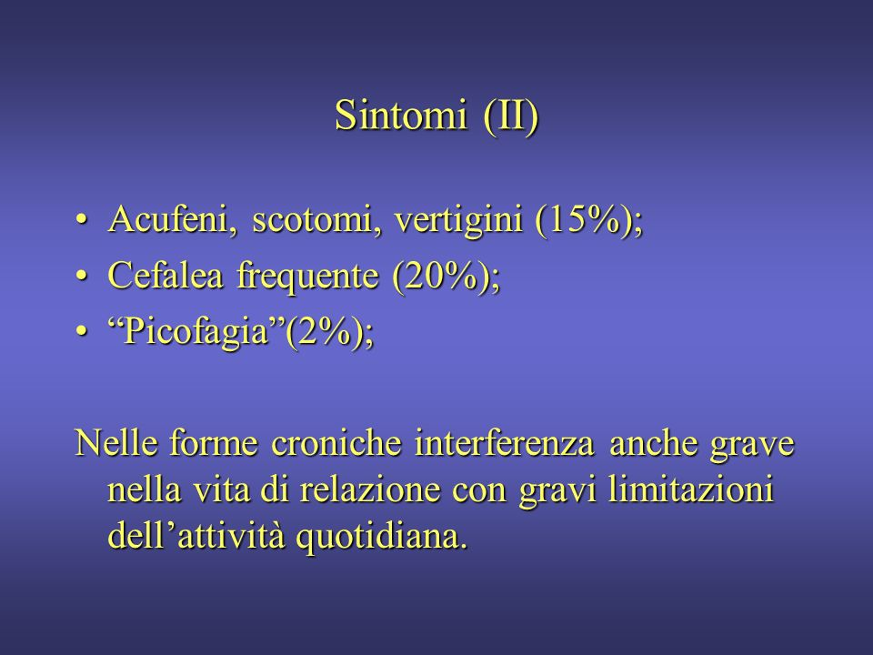 Sintomi (II) Acufeni, scotomi, vertigini (15%);
