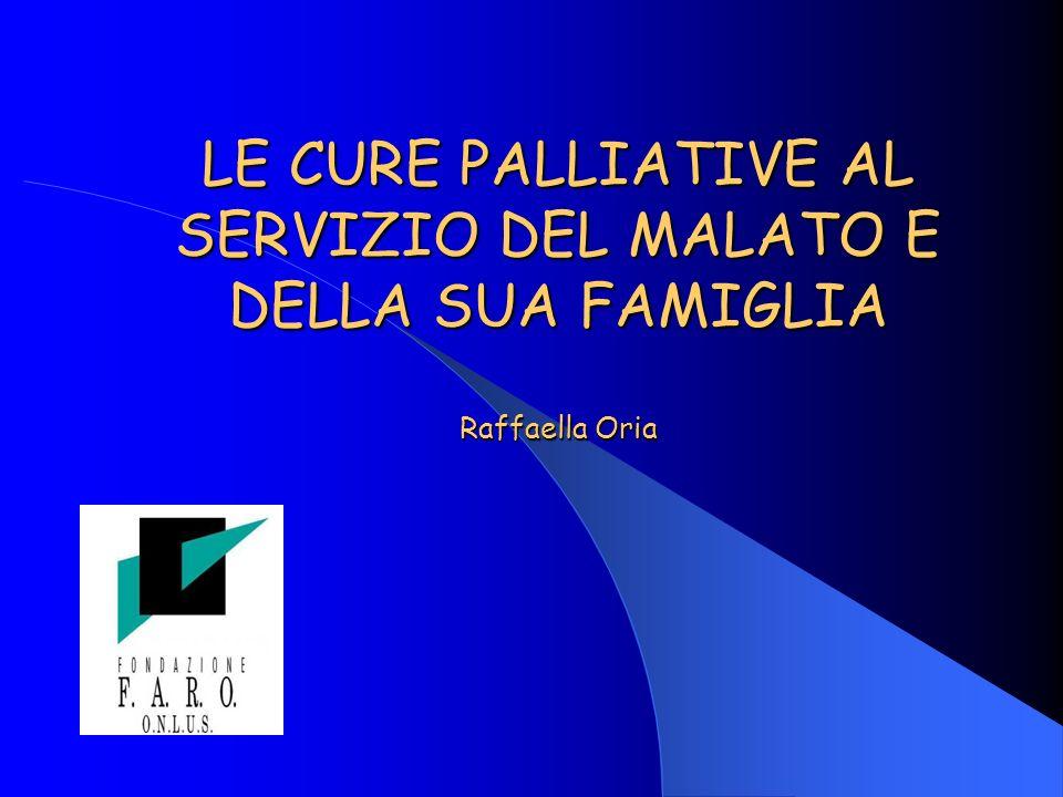 LE CURE PALLIATIVE AL SERVIZIO DEL MALATO E DELLA SUA FAMIGLIA Raffaella Oria
