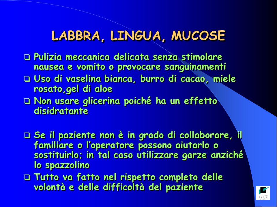 LABBRA, LINGUA, MUCOSE Pulizia meccanica delicata senza stimolare nausea e vomito o provocare sanguinamenti.
