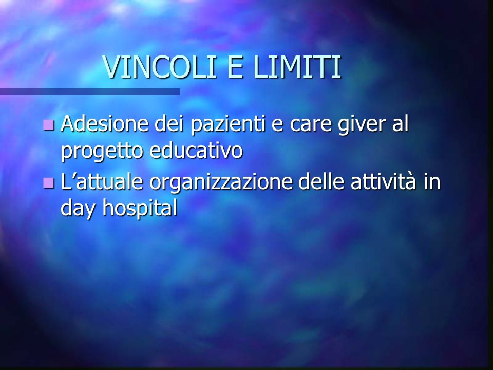 VINCOLI E LIMITI Adesione dei pazienti e care giver al progetto educativo. L'attuale organizzazione delle attività in day hospital.
