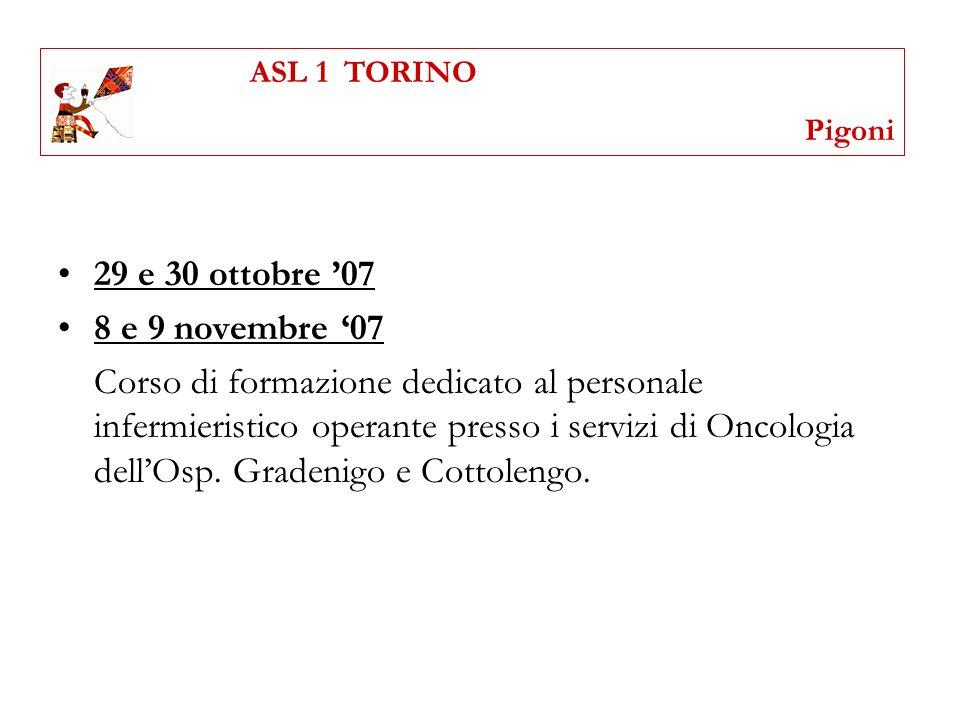 ASL 1 TORINO Pigoni. 29 e 30 ottobre '07. 8 e 9 novembre '07.