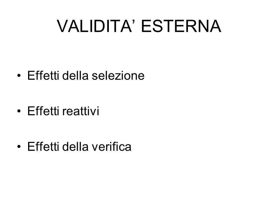 VALIDITA' ESTERNA Effetti della selezione Effetti reattivi