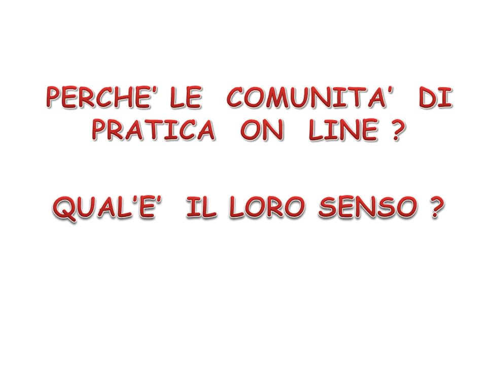 PERCHE' LE COMUNITA' DI PRATICA ON LINE