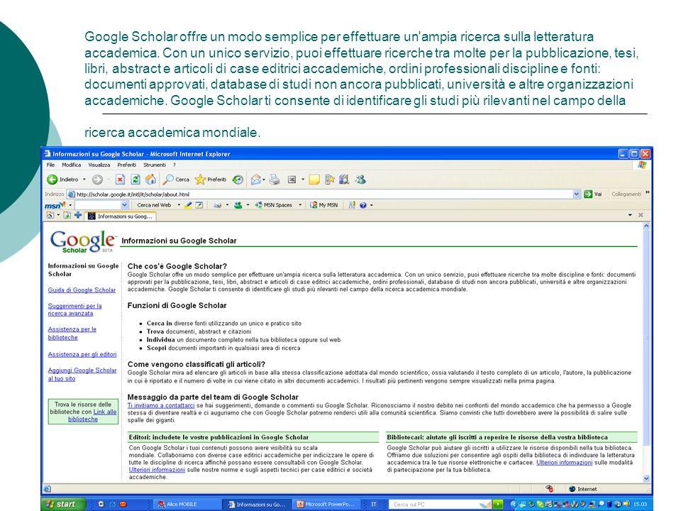 Google Scholar offre un modo semplice per effettuare un ampia ricerca sulla letteratura accademica.