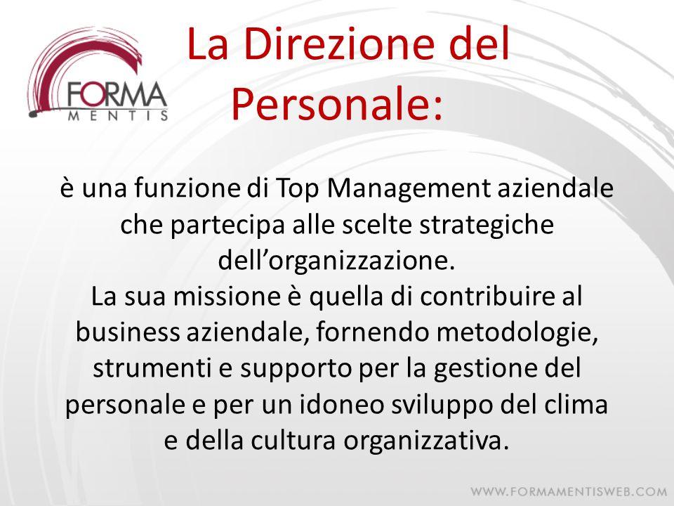 La Direzione del Personale: è una funzione di Top Management aziendale che partecipa alle scelte strategiche dell'organizzazione.