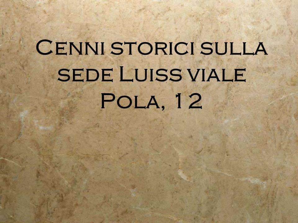 Cenni storici sulla sede Luiss viale Pola, 12