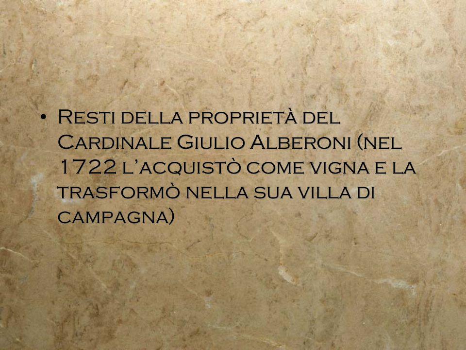 Resti della proprietà del Cardinale Giulio Alberoni (nel 1722 l'acquistò come vigna e la trasformò nella sua villa di campagna)