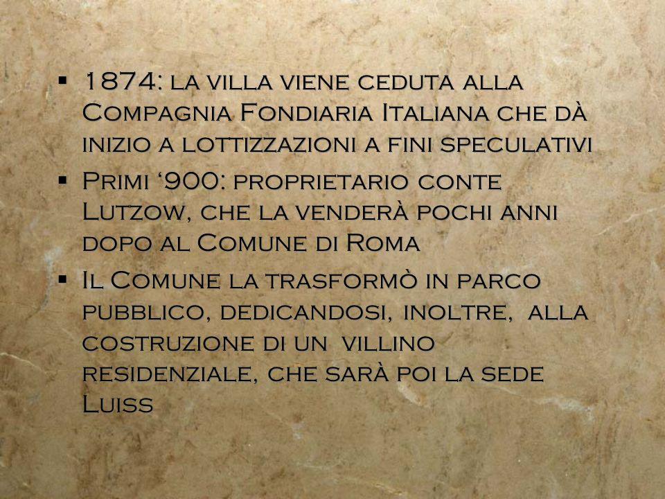 1874: la villa viene ceduta alla Compagnia Fondiaria Italiana che dà inizio a lottizzazioni a fini speculativi