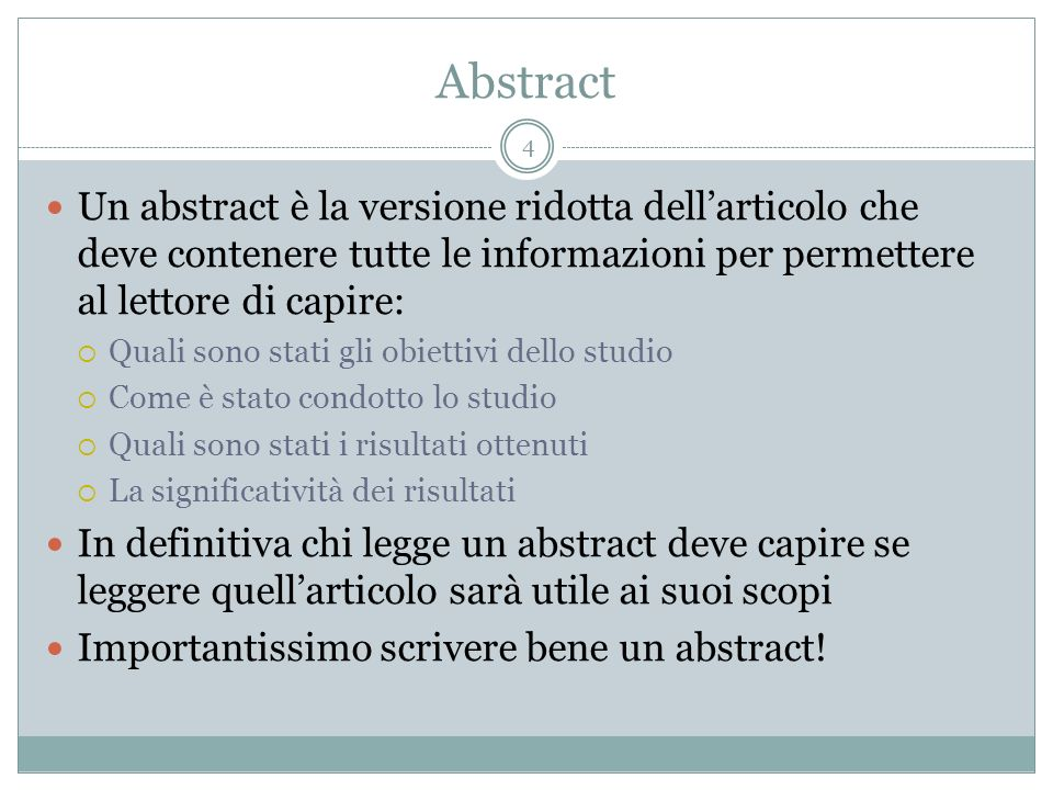 Abstract Un abstract è la versione ridotta dell'articolo che deve contenere tutte le informazioni per permettere al lettore di capire: