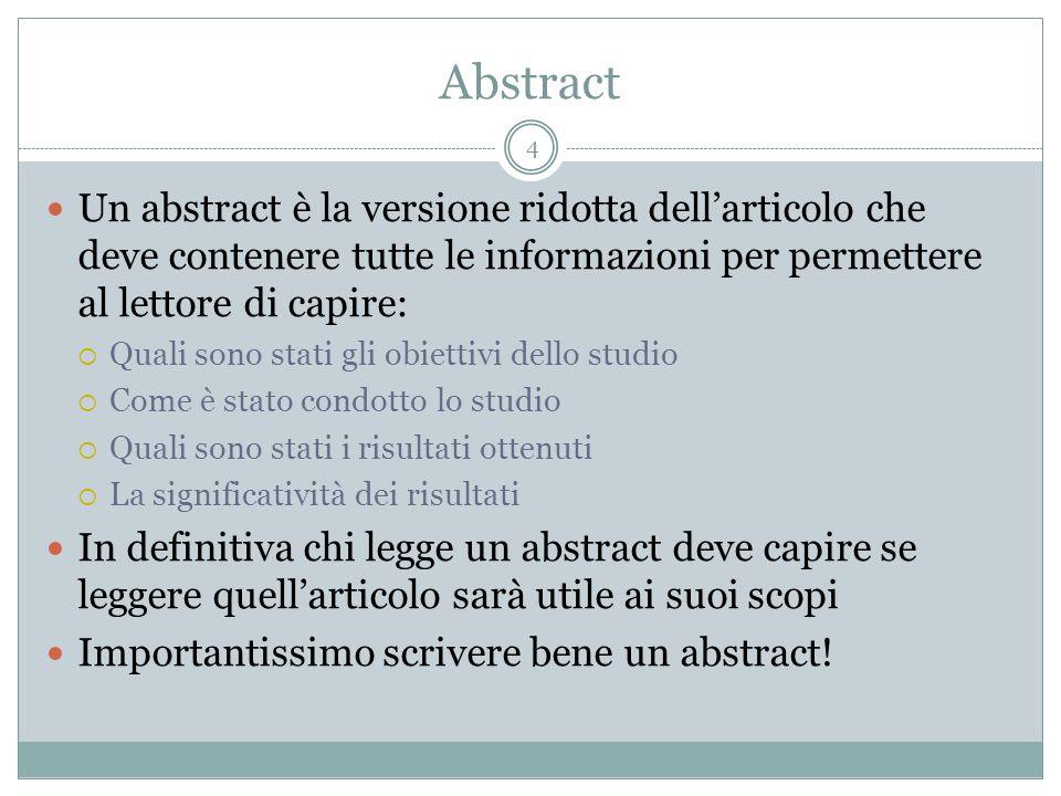 AbstractUn abstract è la versione ridotta dell'articolo che deve contenere tutte le informazioni per permettere al lettore di capire: