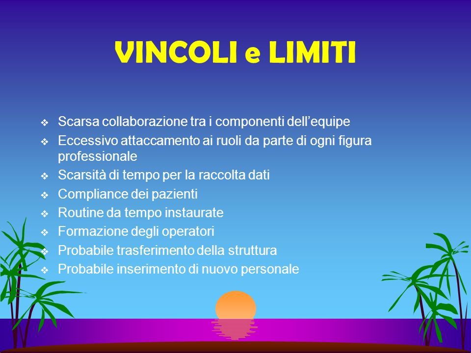 VINCOLI e LIMITI Scarsa collaborazione tra i componenti dell'equipe