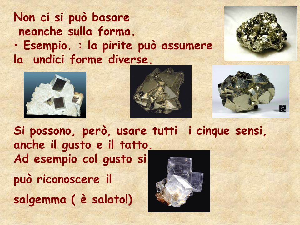 Non ci si può basareneanche sulla forma. Esempio. : la pirite può assumere la undici forme diverse.