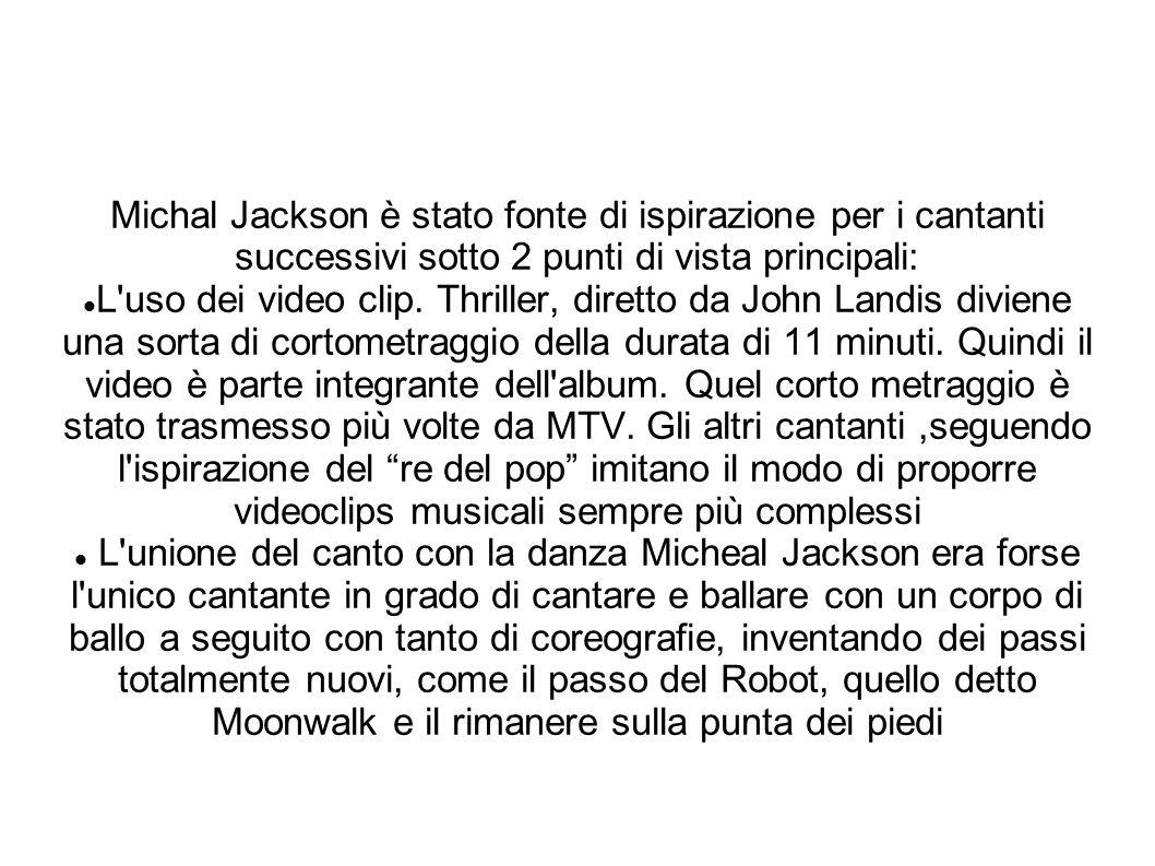 Michal Jackson è stato fonte di ispirazione per i cantanti successivi sotto 2 punti di vista principali: