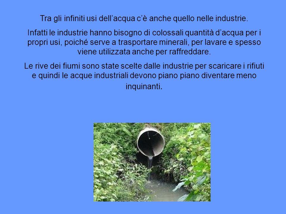 Tra gli infiniti usi dell'acqua c'è anche quello nelle industrie.