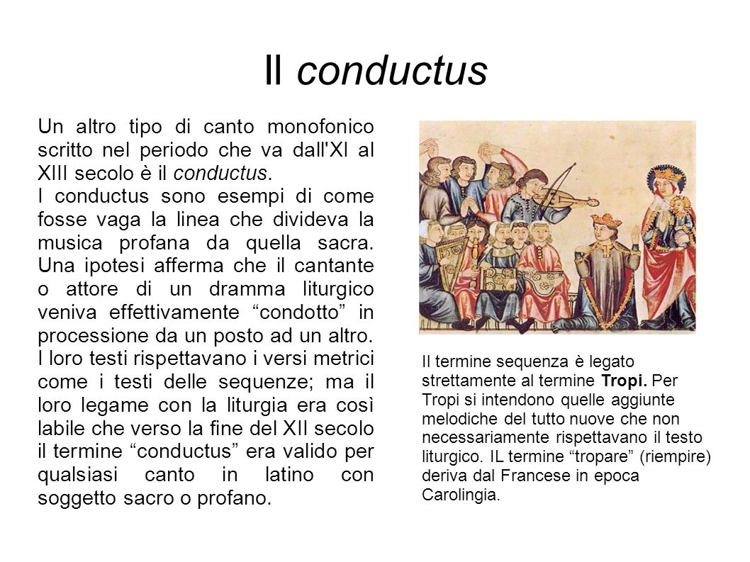 Il conductus Un altro tipo di canto monofonico scritto nel periodo che va dall XI al XIII secolo è il conductus.