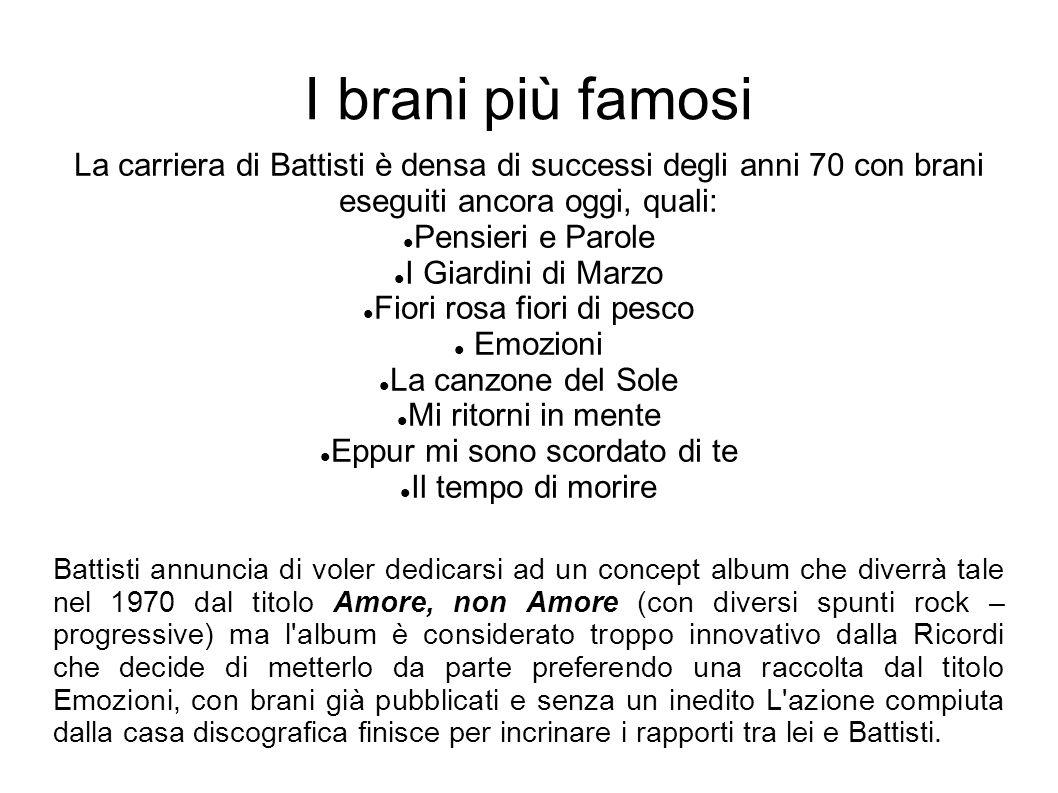 I brani più famosi La carriera di Battisti è densa di successi degli anni 70 con brani eseguiti ancora oggi, quali: