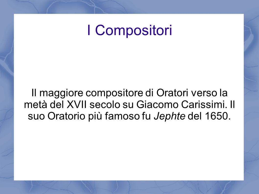 I CompositoriIl maggiore compositore di Oratori verso la metà del XVII secolo su Giacomo Carissimi.