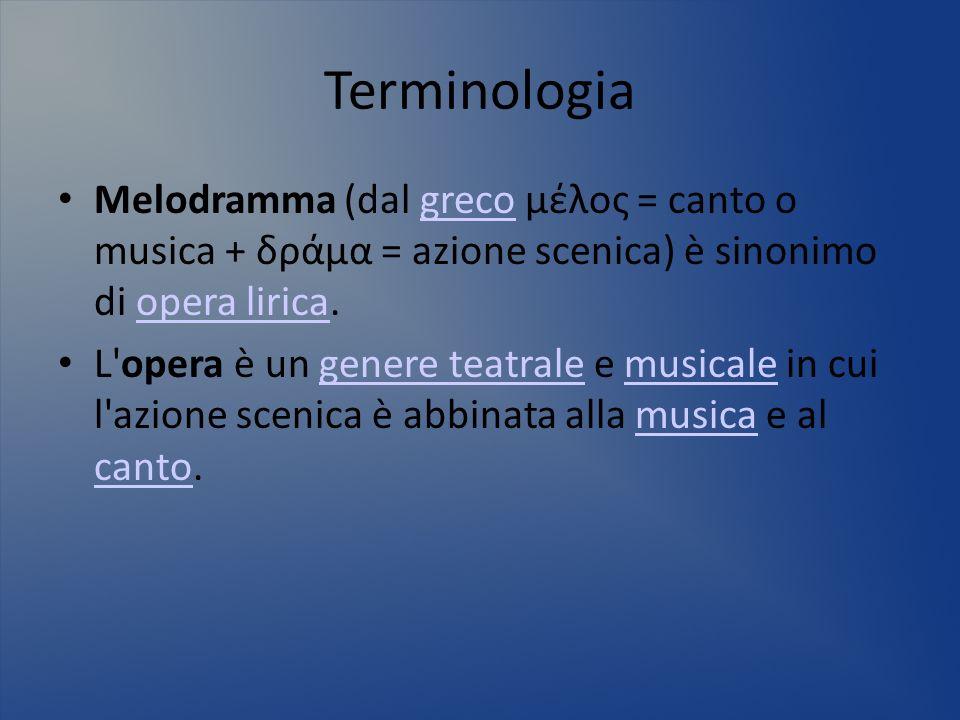 TerminologiaMelodramma (dal greco μέλος = canto o musica + δράμα = azione scenica) è sinonimo di opera lirica.
