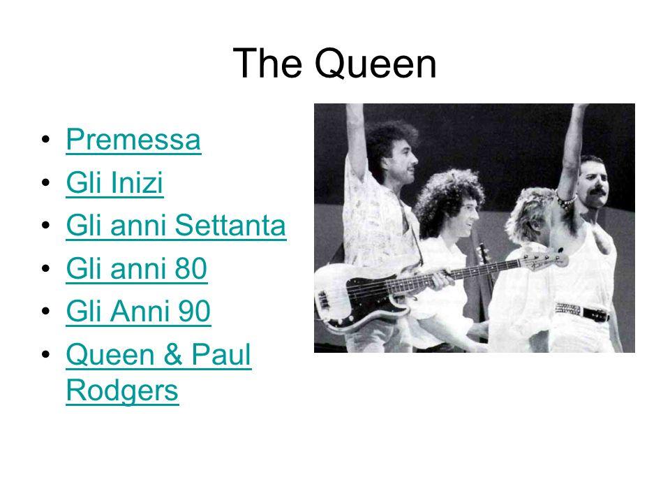 The Queen Premessa Gli Inizi Gli anni Settanta Gli anni 80 Gli Anni 90