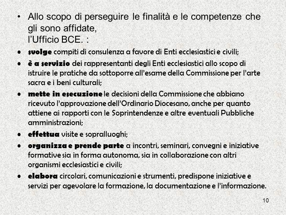 Allo scopo di perseguire le finalità e le competenze che gli sono affidate, l'Ufficio BCE. :