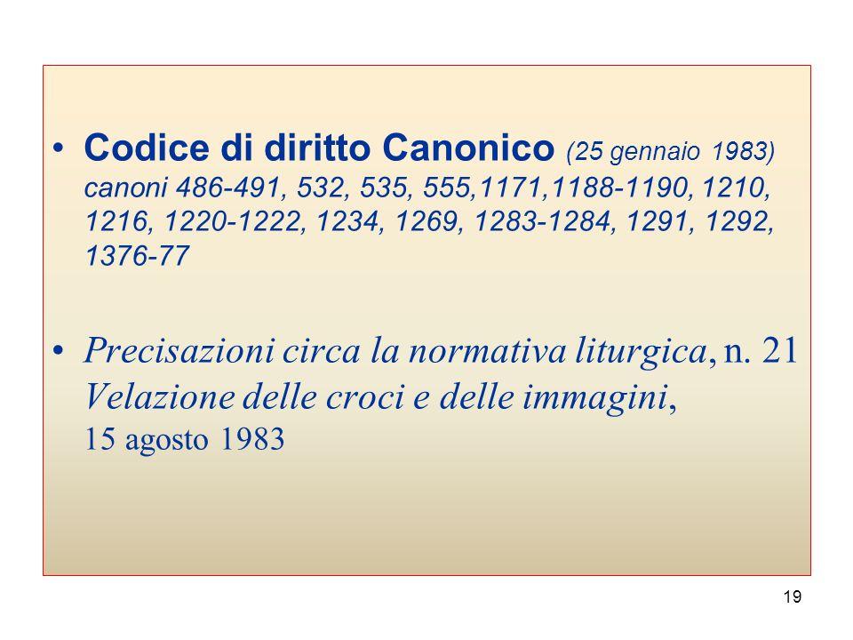 Codice di diritto Canonico (25 gennaio 1983) canoni 486-491, 532, 535, 555,1171,1188-1190, 1210, 1216, 1220-1222, 1234, 1269, 1283-1284, 1291, 1292, 1376-77