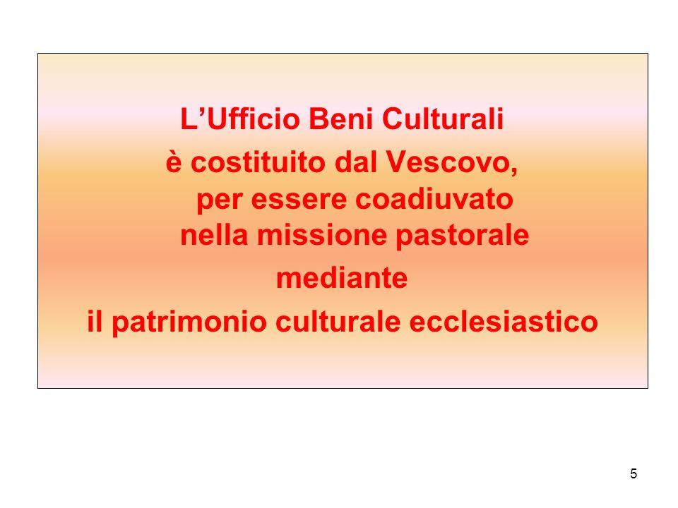 L'Ufficio Beni Culturali è costituito dal Vescovo, per essere coadiuvato nella missione pastorale mediante il patrimonio culturale ecclesiastico