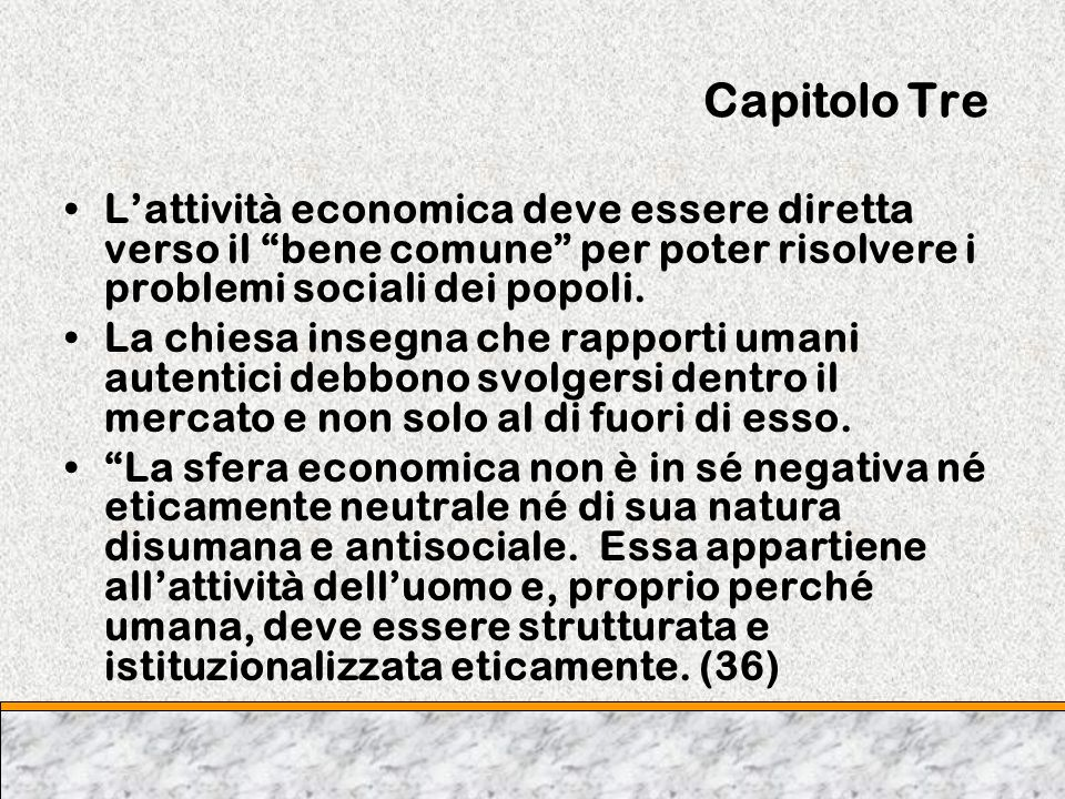 Capitolo Tre L'attività economica deve essere diretta verso il bene comune per poter risolvere i problemi sociali dei popoli.
