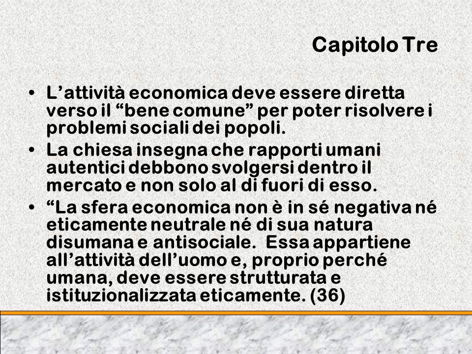 Capitolo TreL'attività economica deve essere diretta verso il bene comune per poter risolvere i problemi sociali dei popoli.