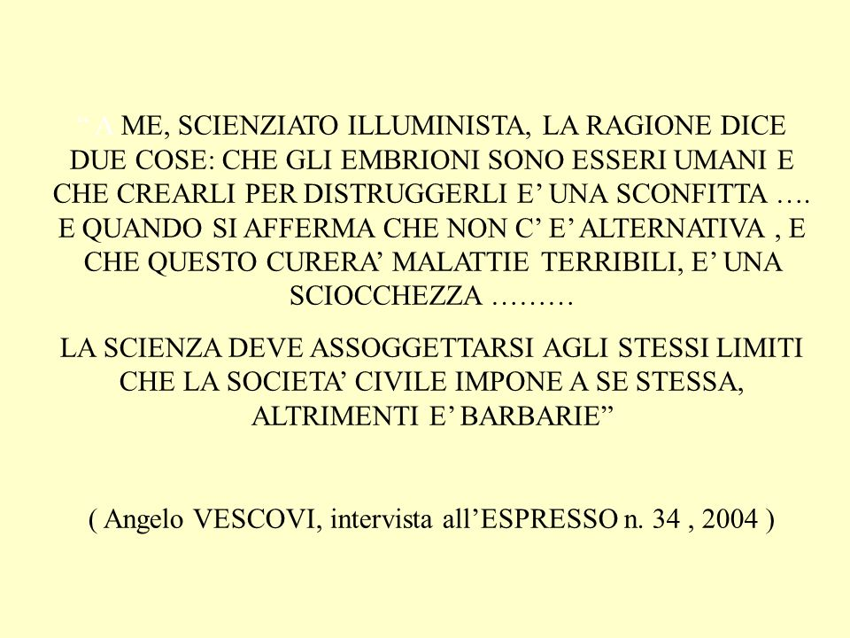( Angelo VESCOVI, intervista all'ESPRESSO n. 34 , 2004 )