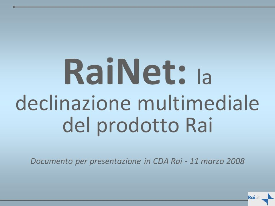 RaiNet: la declinazione multimediale del prodotto Rai Documento per presentazione in CDA Rai - 11 marzo 2008