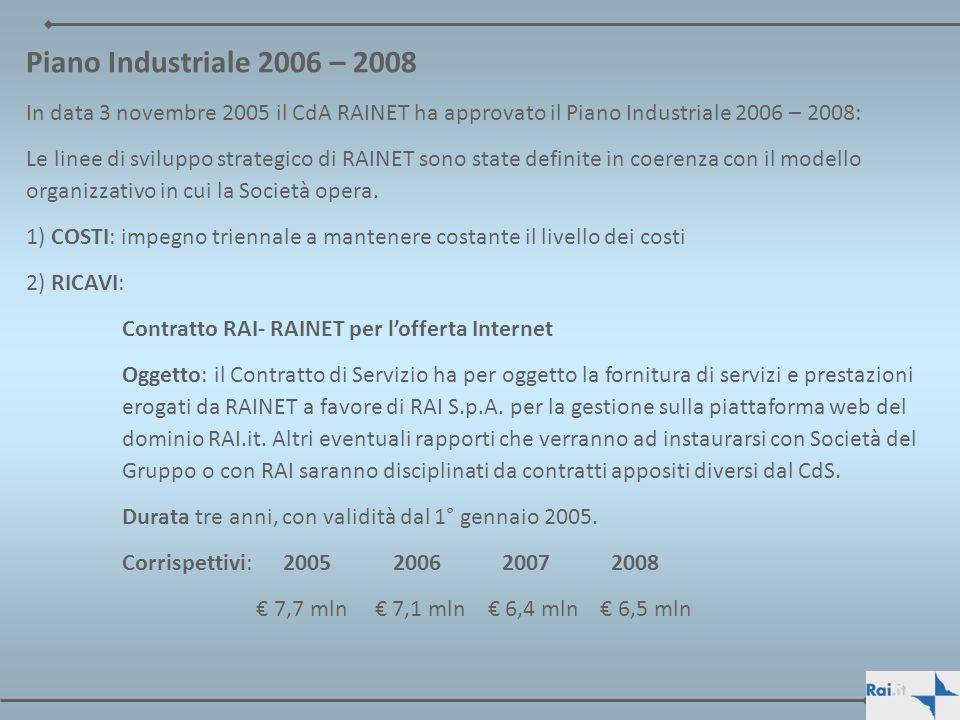 Piano Industriale 2006 – 2008In data 3 novembre 2005 il CdA RAINET ha approvato il Piano Industriale 2006 – 2008: