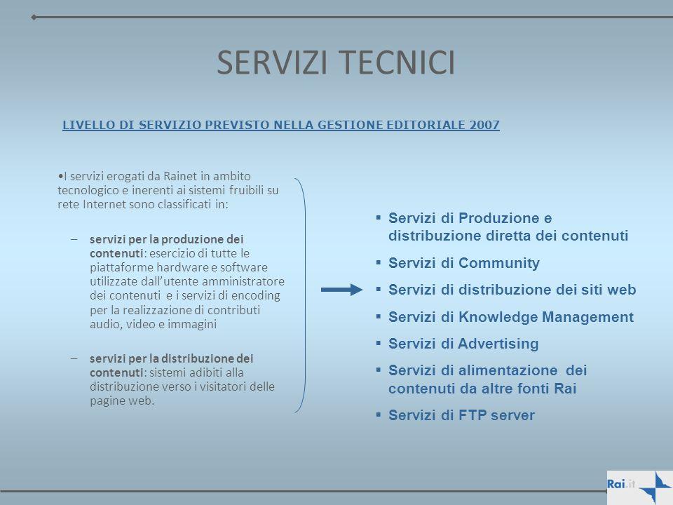 SERVIZI TECNICI I servizi erogati da Rainet in ambito tecnologico e inerenti ai sistemi fruibili su rete Internet sono classificati in: