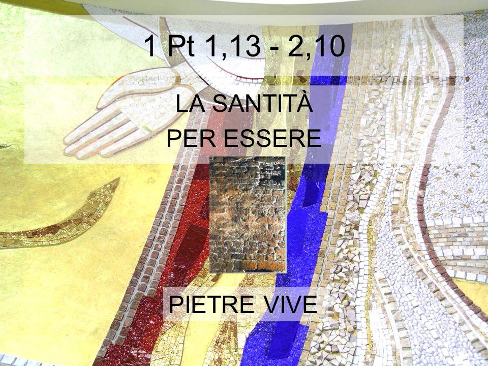 1 Pt 1,13 - 2,10 LA SANTITÀ PER ESSERE PIETRE VIVE
