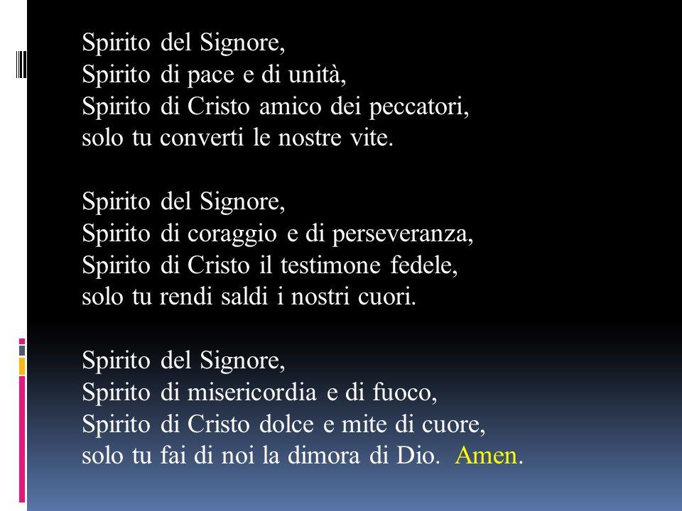 Spirito del Signore, Spirito di pace e di unità, Spirito di Cristo amico dei peccatori, solo tu converti le nostre vite.