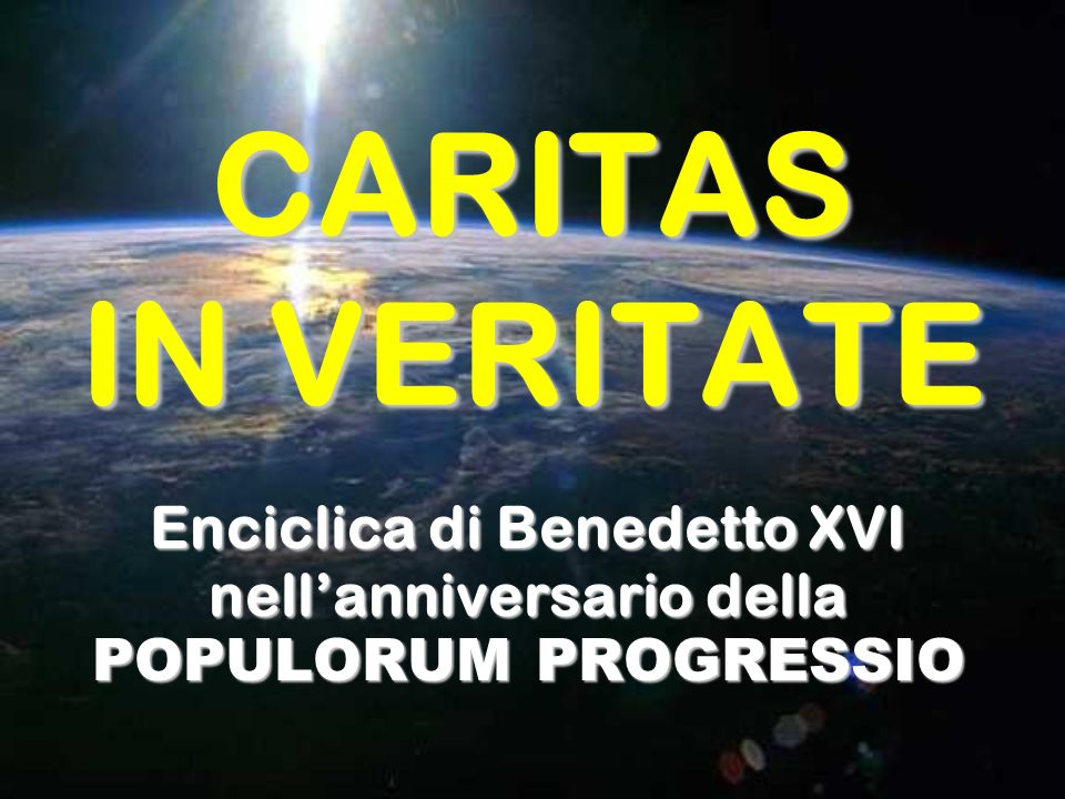 CARITAS IN VERITATE Enciclica di Benedetto XVI