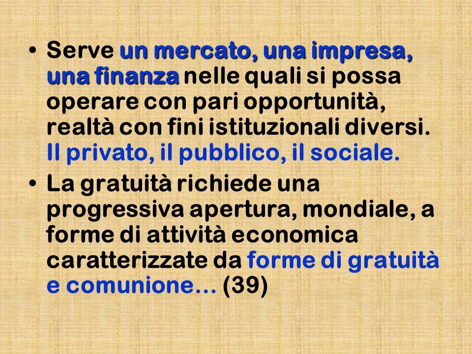 Serve un mercato, una impresa, una finanza nelle quali si possa operare con pari opportunità, realtà con fini istituzionali diversi. Il privato, il pubblico, il sociale.