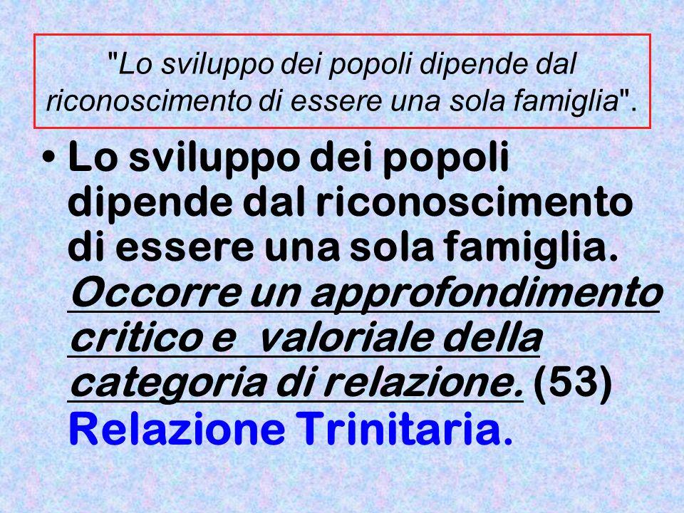Lo sviluppo dei popoli dipende dal riconoscimento di essere una sola famiglia .