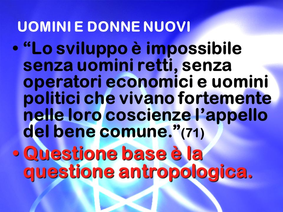 Questione base è la questione antropologica.
