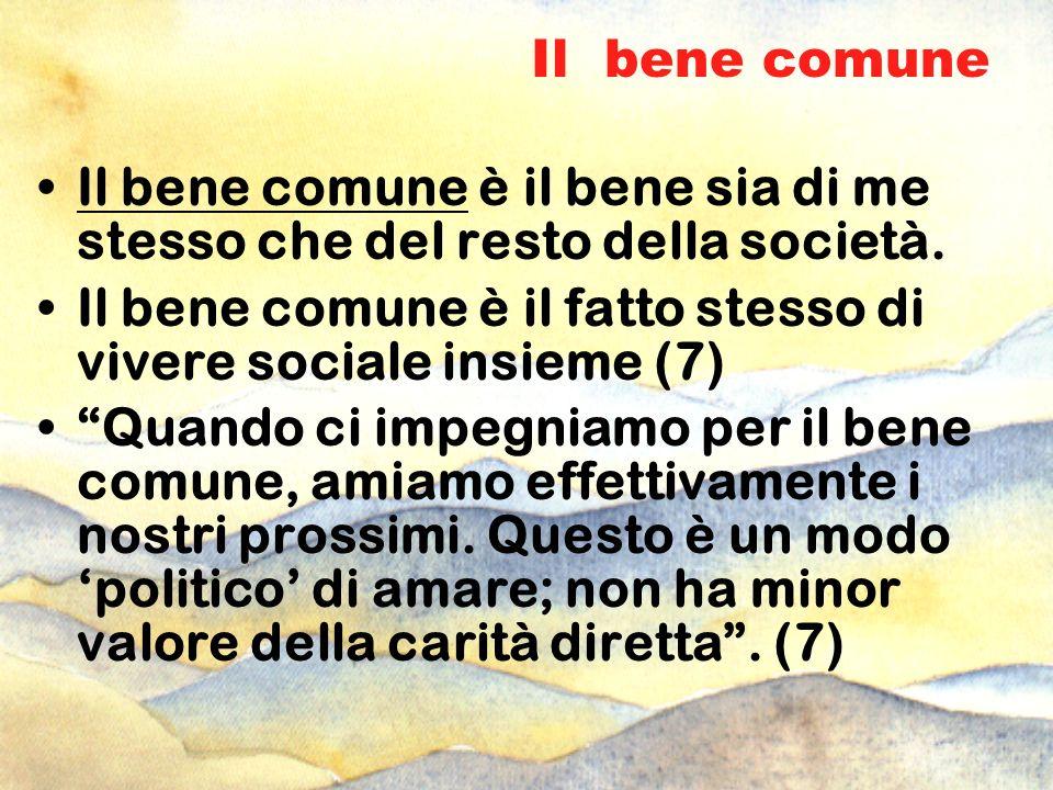 Il bene comune Il bene comune è il bene sia di me stesso che del resto della società.