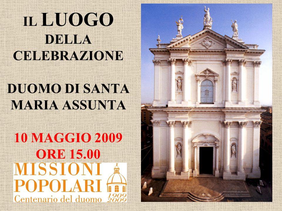 IL LUOGO DELLA CELEBRAZIONE DUOMO DI SANTA MARIA ASSUNTA 10 MAGGIO 2009 ORE 15.00