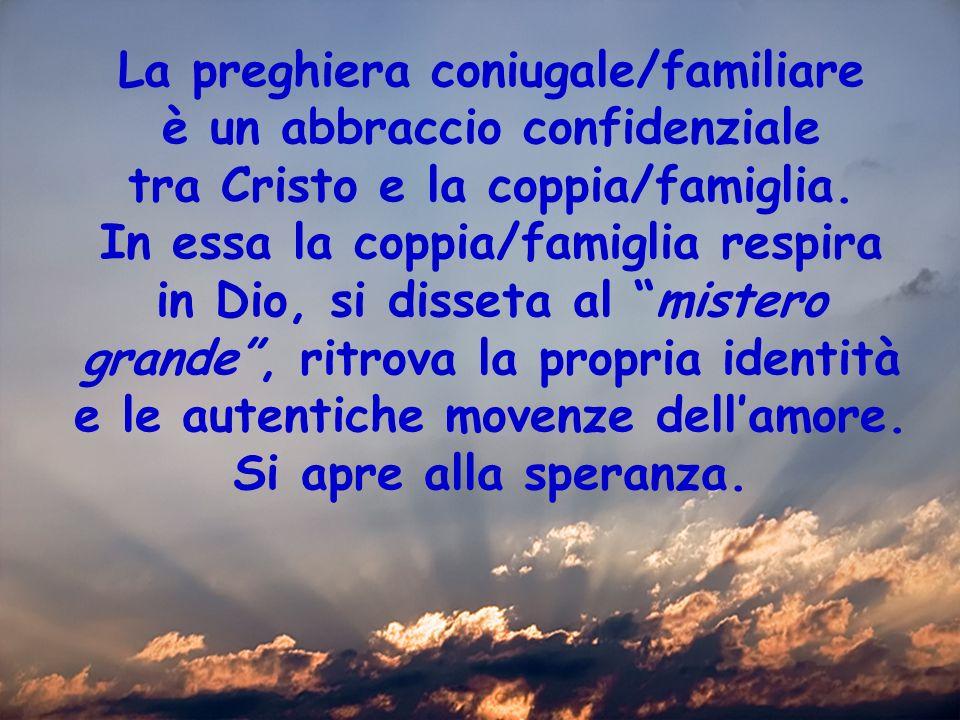 La preghiera coniugale/familiare è un abbraccio confidenziale