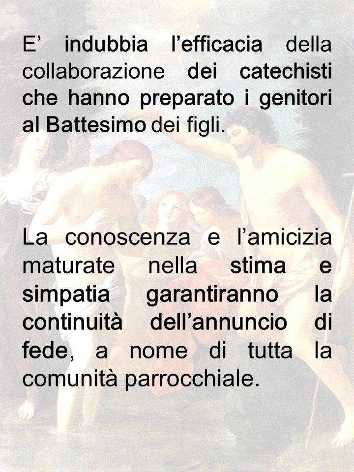 E' indubbia l'efficacia della collaborazione dei catechisti che hanno preparato i genitori al Battesimo dei figli.