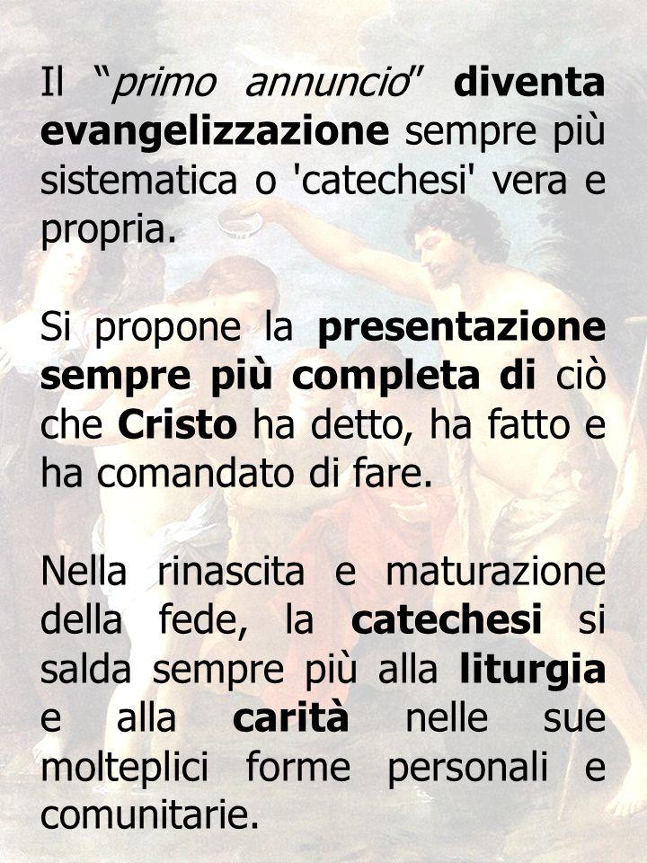 Il primo annuncio diventa evangelizzazione sempre più sistematica o catechesi vera e propria.
